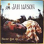 Jah Mason Never Give Up!