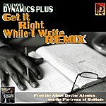 Dynamics Plus Get It Right While I Write (Remix)