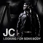 JC Looking For Somebody