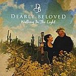 Dearly Beloved Walking In The Light