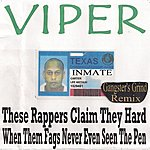 Viper These Rappers Claim They Hard When Them Fags Never Even Seen The Pen (Gangster's Grind Remix)