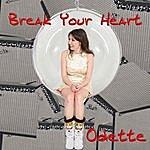 Odette Break Your Heart