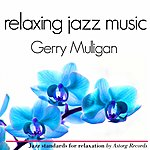 Gerry Mulligan Gerry Mulligan Relaxing Jazz Music (Ambient Jazz Music For Relaxation)