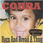 Cobra Born And Bread A Thug (Gangster's Grind Remix)