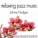 Johnny Hodges Johnny Hodges Relaxing Jazz Music (Ambient Jazz Music For Relaxation)