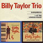 Billy Taylor Trio Evergreens & At The London House