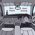 Sam Payne Hard Driving