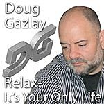 Doug Gazlay Relax- It's Your Only Life