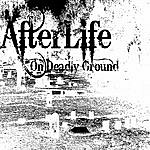 Afterlife On Deadly Ground