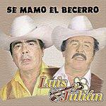 Luis Y Julian Se Mamó El Becerro
