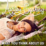 Ashley Gearing What You Think About Us (Single)