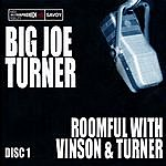 Big Joe Turner Roomful With Vinson And Turner (Disc 1)