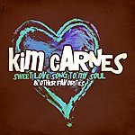 Kim Carnes Sweet Love Song To My Soul & Other Favorites (Digitally Remastered)