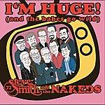 Steve Smith & The Nakeds I'm Huge