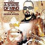 George Acosta A State Of Mind (Continuous Dj Mix By George Acosta)