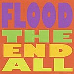 The Flood The End All
