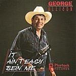 George Allison It Ain't Easy Bein' Me