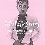 My Life Story Megaphone Theology (B Sides & Rarities)