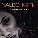 Naldo Keith Forever Your Love (Old School And Realism)