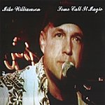 Mike Williamson Some Call It Magic