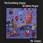 Mr. Smolin The Crumbling Empire Of White People