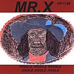 Mr. X Wiggle Wiggle Wiggle,Jiggle Jiggle Jiggle
