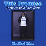 Mr. Nat Rice This Promise Is For All Who Have Faith