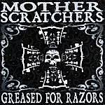 Motherscratchers Greased For Razors