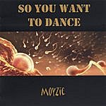 Moyzie So You Want To Dance