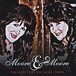 Moore & Moore The More I Get, The More I Want