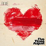 Five Times August Fix Me