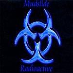 Mudslide Radioactive