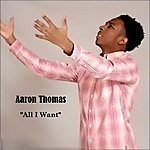 Aaron Thomas All I Want - Single