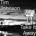 Tim Johnson Take It Away