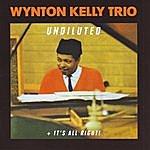 Wynton Kelly Trio Undiluted & It's All Right!