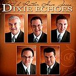 Dixie Echoes I'd Rather Have Jesus