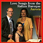 Aurora Love Songs From The Italian Baroque