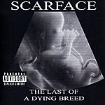Scarface The Last Of A Dying Breed (Parental Advisory)