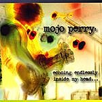Mojo Perry Echoing Endlessly Inside My Head