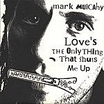 Mark Mulcahy Love's The Only Thing That Shuts Me Up