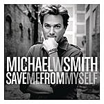 Michael W. Smith Save Me From Myself