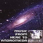 Michael Lee Hill Music From Here To Andromeda