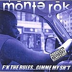 Monte Rok Fuk The Rules...Gimmie My Shit