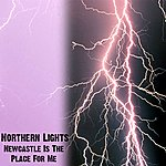 Northern Lights Newcastle Is The Place For Me - Single