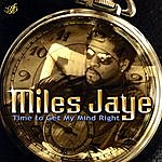 Miles Jaye Time To Get My Mind Right