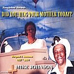 Mike Johnson DID You Hug Your Mother Today?
