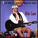 Mike Lane Uncle Mikey's Children's Songs For Adults