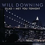 Will Downing Glad I Met You Tonight (Digital Esingle)