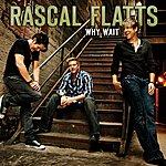 Rascal Flatts Why Wait (Single)