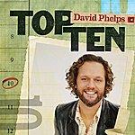 David Phelps Top Ten